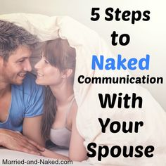 5 Steps To Naked Communication With Your Spouse.  Improve your communication today from the marriage blog, Married and Naked.  Visit http://married-and-naked.com for more great marriage tips.
