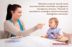 bebeğinize yedireceğiniz yiyecek ve içeceklerin sıcaklığını kontrol etmeyi unutmayın.