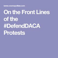 On the Front Lines of the #DefendDACA Protests