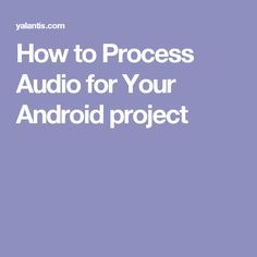 How to Process Audio for Your Android project