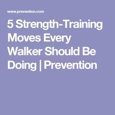 5 Strength-Training Moves Every Walker Should Be Doing | Prevention