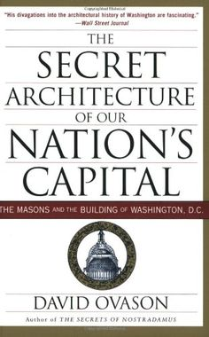 The Secret Architecture of Our Nation's Capital: The Masons and the Building of Washington, D.C. by David Ovason http://www.amazon.com/dp/0060953683/ref=cm_sw_r_pi_dp_AiGwub0KQPSJ8