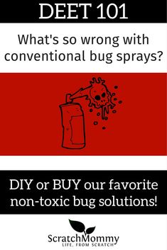 What's wrong with conventional bug sprays, anyway? Learn why DEET is awful and grab our favorite DIY recipes and purchase non-toxic bug spray, too!- Scratch Mommy