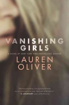 Vanishing girls by Lauren Oliver ---- Two sisters inexorably altered by a terrible accident, a missing nine-year-old girl, and the shocking connection between them. (March)
