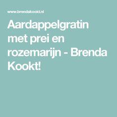 Aardappelgratin met prei en rozemarijn - Brenda Kookt!