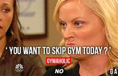 You Want To Skip Gym Today?