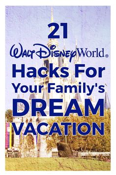 21 hacks to help your family get the most out of their Disney World vacation!