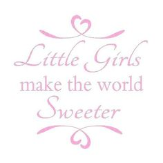 Little Girls Make the World Sweeter Wall Decal - Sisters Play Room Baby Nursery Room Decor with Hear Daughter Quotes, To My Daughter, Niece Quotes, Little Girl Quotes, Cute Baby Girl Quotes, Baby Sayings, Welcome Baby Girl Quotes, Cute Quotes For Kids, Baby Poems