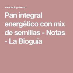 Pan integral energético con mix de semillas - Notas - La Bioguía