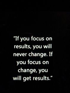 Focus on the action and eventually the results will come.