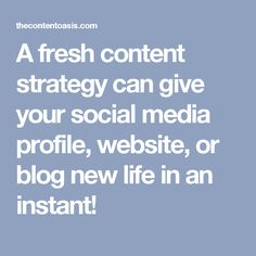 A fresh content strategy can give your social media profile, website, or blog new life in an instant!