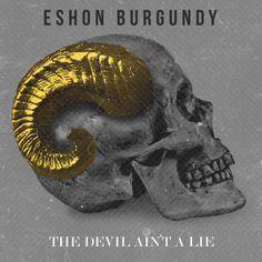 Eshon Burgundy - The Devil Ain't A Lie