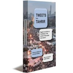 Tweets from Tahrir: Egypt's Revolution as it Unfolded-great resource about Arab Spring in Egypt