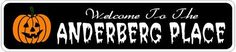 ANDERBERG PLACE Lastname Halloween Sign - 4 x 18 Inches by The Lizton Sign Shop. $12.99. Rounded Corners. Aluminum Brand New Sign. Great Gift Idea. 4 x 18 Inches. Predrillied for Hanging. ANDERBERG PLACE Lastname Halloween Sign 4 x 18 Inches - Aluminum personalized brand new sign for your Autumn and Halloween Decor. Made of aluminum and high quality lettering and graphics. Made to last for years outdoors and the sign makes an excellent decor piece for indoors. ...