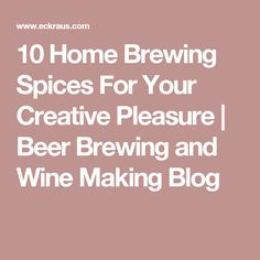 10 Home Brewing Spices For Your Creative Pleasure  | Beer Brewing and Wine Making Blog