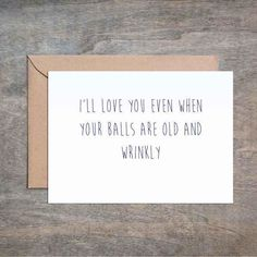 I'll Love You When Your Balls Are Old and Wrinkly . Anniversary Card I'll Love You Wh Funny Love Cards, Funny Greeting Cards, Naughty Valentines, Funny Valentine, Husband Valentine, Be My Bridesmaid Cards, Will You Be My Bridesmaid, Bridesmaid Quotes, Bridesmaid Proposal