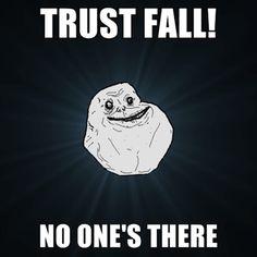 Trust fall, on ones there funny memes meme funny quote funny quotes humor humor quotes funny pictures best memes popular memes forever alone