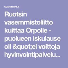 """Ruotsin vasemmistoliitto kuittaa Orpolle - puolueen iskulause oli """"ei voittoja hyvinvointipalvelusta"""""""