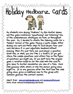 My students love playing Hedbanz by Spin Master Games and this game reinforces questioning and inferring two of the comprehension strategies we work on throughout the year.  So, I decided to create the following cards for a holiday version of the game.