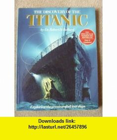 Discovery of the Titanic (9780340505205) Robert Ballard, Rick Archbold , ISBN-10: 0340505206  , ISBN-13: 978-0340505205 ,  , tutorials , pdf , ebook , torrent , downloads , rapidshare , filesonic , hotfile , megaupload , fileserve