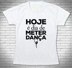 e298fbfdf Camiseta Hoje é Dia de Meter Dança - Babylook Bca