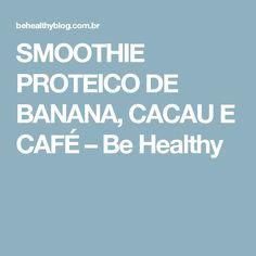 SMOOTHIE PROTEICO DE BANANA, CACAU E CAFÉ – Be Healthy