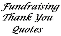51 Fundraising Thank You Quotes - Fundraiser Help - Lots of examples of different ways to say thank you for your donation.