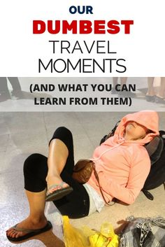 Epic travel fails: we all have them. Here's our worst travel moments, and what you can learn from them!: