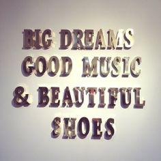 Big dreams, good music and beautiful shoes ♥