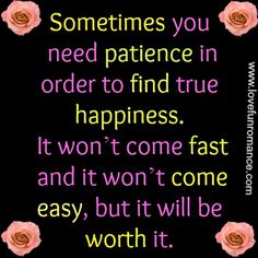 be patient love will find you quotes More than 64 love quotes and sayings about mother can't find the right words for your mother these quotes and sayings would surely give you inspiration but remember, sometimes the best spoken words are a simple hug and 'i love you'.