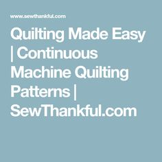 Quilting Made Easy | Continuous Machine Quilting Patterns | SewThankful.com