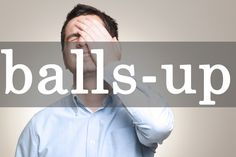 a messed up situation   |    17 British Slang Terms Americans Should Start Using Immediately