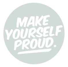 Make Yourself Proud from Designer Vinyl, make yourself proud, motivational, inspirational,