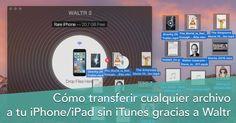 Cómo transferir archivos a tu iPhone o iPad sin iTunes gracias a Waltr 2 #productividad #mac #iOS #iPad #iPhone