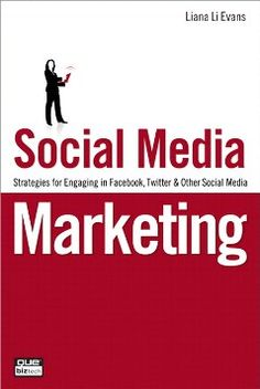 How to Create a Social Media Marketing Strategy, by Ruth M. Shipley. REfers to book by Liana Evans, Social Media Marketing