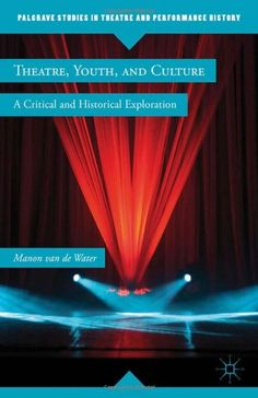 Theater, youth, and culture : a critical and historical exploration / by Manon van de Water - Basingstoke : Palgrave Macmillan, 2012