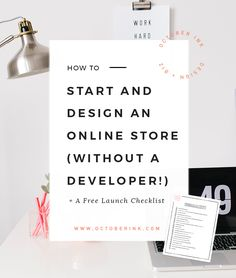 How to start and design an online store ( without a developer! ) + a free launch checklist | Shopify | Squarespace | Etsy | Ecommerce www.octoberink.com/blog