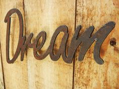 Dream, Metal Word Art for Indoors or Outoors by Steelhouettes on Etsy https://www.etsy.com/listing/73581884/dream-metal-word-art-for-indoors-or