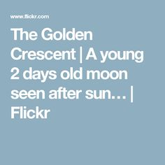 The Golden Crescent | A young 2 days old moon seen after sun… | Flickr