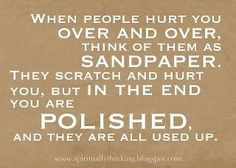 God forgive me for the times when *I* have been the sandpaper :( This is so true from either perspective.