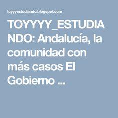 TOYYYY_ESTUDIANDO: Andalucía, la comunidad con más casos El Gobierno ...
