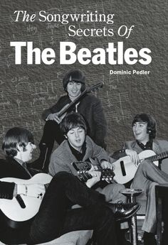 """Read """"The Songwriting Secrets Of The Beatles"""" by Dominic Pedler available from Rakuten Kobo. From humble beginnings in murky, Liverpool clubs in the early sixties, four songwriters emerged who would change the cou. Beatles Books, The Beatles, Songwriting Techniques, Liverpool Club, Broken Book, Paperback Writer, The Fab Four, Tk Maxx, What To Read"""