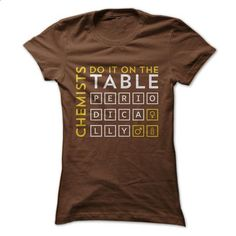 Chemists do it on the table periodically - #cheap t shirts #army t shirts. SIMILAR ITEMS => https://www.sunfrog.com/Geek-Tech/Chemists-do-it-on-the-table-periodically.html?60505