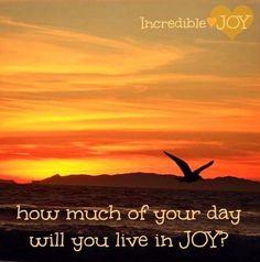 Live in joy question quote via www.Facebook.com/IncredibleJoy