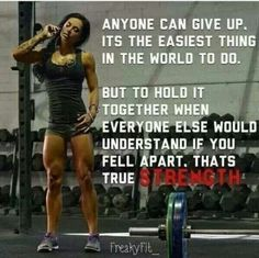 Anyone can give up. It's the easiest thing in the world to do.