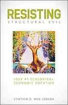 Resisting structural evil : love as ecological-economic vocation #Ecology #Economics #SystemicEvil September 2013