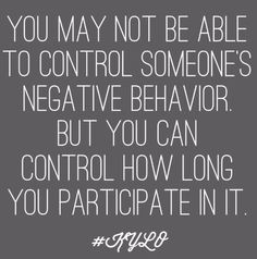 I will not participate in anymore. No matter who it is. I will not waste my time on people being negative.