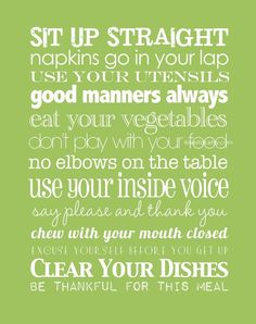 meal time etiquette - I think a lot of people are forgetting to teach this to their children these days. No one was ever thought less of for having decent manners. ~ Lack of Manners is so prevalent that it is disturbing! Kitchen Dining, Dining Room, Kitchen Art, Kitchen Rules, Kitchen Signs, Kitchen Modern, Design Kitchen, Kitchen Interior, Dining Area