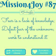 #Mission4Joy - Mission #87 - Understanding: Fear is a lack of knowledge; Defeat fear of the unknown; work to understand it. - via @FeedingJoy