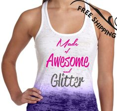 """Workout Tank Top 'Made of Awesome and Glitter"""" Ombre Burnout Tank Top. Running Tank Top. Fitness Tank Top. FREE SHIPPING within the USA."""